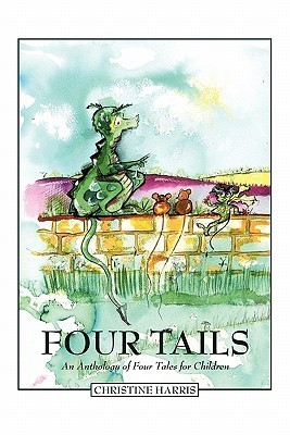 Four Tails: An Anthology of Four Tales for Children  by  Christine Harris