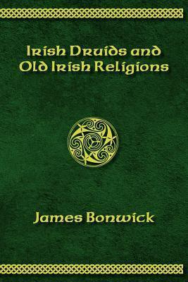 Irisih Druids and Old Irish Religions James Bonwick