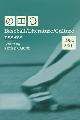Baseball/Literature/Culture: Essays, 1995-2001  by  Peter Carino