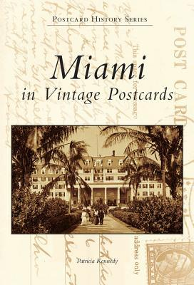 Miami in Vintage Postcards Patricia Kennedy