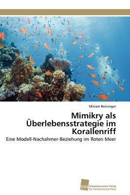 Mimikry ALS Uberlebensstrategie Im Korallenriff  by  Miriam Reininger