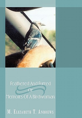 Feathered and Furred or Memoirs of a Birdwoman  by  M. Elizabeth T. Andrews