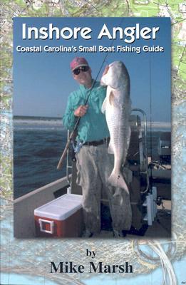 Inshore Angler: Coastal Carolinas Small Boat Fishing Guide  by  Mike Marsh