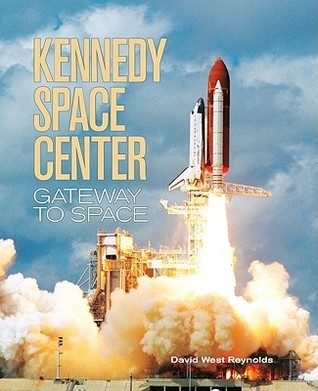 Kennedy Space Center: Gateway to Space  by  David West Reynolds