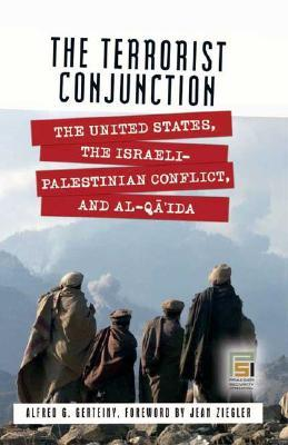 The Terrorist Conjunction: The United States, the Israeli-Palestinian Conflict, and Al-Qaida  by  Alfred G. Gerteiny
