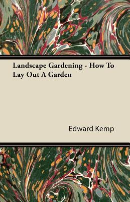Landscape Gardening - How to Lay Out a Garden Edward Kemp