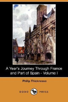 A Years Journey Through France and Part of Spain - Volume I Philip Thicknesse
