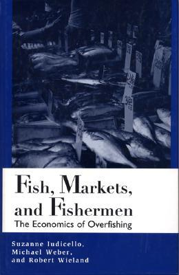 Fish, Markets, and Fishermen: The Economics Of Overfishing  by  Suzanne Iudicello