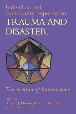 Individual and Community Responses to Trauma and Disaster: The Structure of Human Chaos Robert J. Ursano