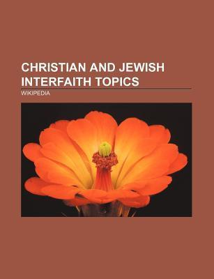 Christian and Jewish Interfaith Topics: Holocaust Theology, Seven Laws of Noah, Nostra Aetate, Marrano, Dabru Emet Source Wikipedia