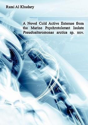 A Novel Cold Active Esterase from the Marine Psychrotolerant Isolate Pseudoalteromonas Arctica sp. nov. Rami Al Khudary