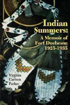 Indian Summers: A Memoir of Fort Duchesne 1925-1935 Virginia Carlson Parker