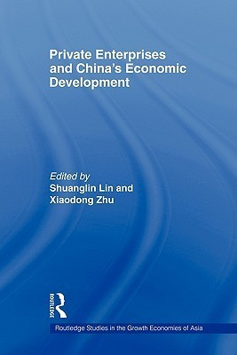 Private Enterprises and Chinas Economic Development  by  Shuanglin Lin