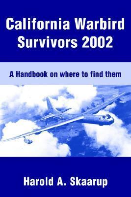 California Warbird Survivors 2002: A Handbook on Where to Find Them  by  Harold A. Skaarup