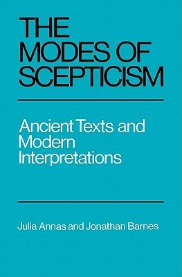 The Modes of Scepticism: Ancient Texts and Modern Interpretations Julia Annas