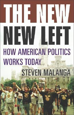 The New New Left: How American Politics Works Today  by  Steven Malanga