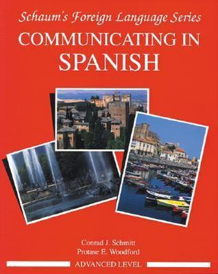 Communicating in Spanish: Advanced Level Conrad J. Schmitt