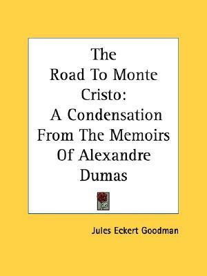 The Road to Monte Cristo: A Condensation from the Memoirs of Alexandre Dumas  by  Jules Eckert Goodman