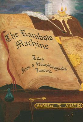 The Rainbow Machine: Tales from a Neurolinguists Journal Andrew T. Austin