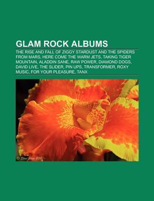 Glam Rock Albums (Music Guide): The Rise and Fall of Ziggy Stardust and the Spiders from Mars, Here Come the Warm Jets, Taking Tiger Mountain  by  Books LLC