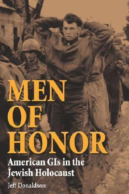 Men of Honor: American GIS in the Jewish Holocaust  by  Jeff Donaldson