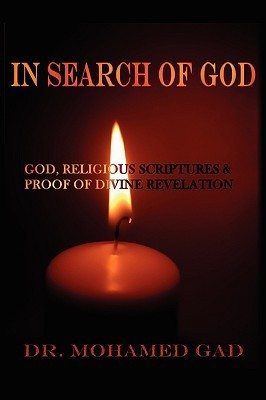 In Search of God: God and Religious Scriptures: Seeking Proof of Divine Revelation Mohamed Gad