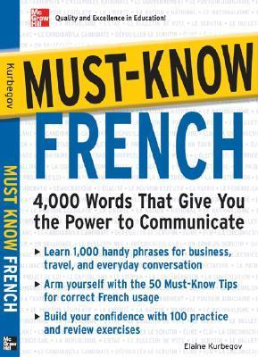 Must-Know French: 4,000 Words That Give You the Power to Communicate  by  Eliane Kurbegov