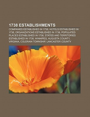 1738 Establishments: Companies Established in 1738, Hotels Established in 1738, Organizations Established in 1738  by  Source Wikipedia