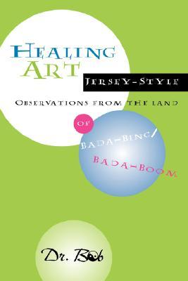 Healing Art Jersey-Style, Observations from the Land of Bada-Bing Bada Boom  by  Robert Bedea