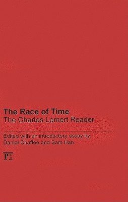 The Race of Time: A Charles Lemert Reader  by  Daniel Chaffee