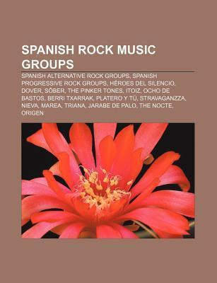 Spanish Rock Music Groups: Spanish Alternative Rock Groups, Spanish Progressive Rock Groups, H Roes del Silencio, Dover, S Ber  by  Source Wikipedia