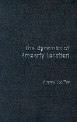 The Dynamics of Property Location: Value and the Factors Which Drive the Location of Shops, Offices and Other Land Uses Russel Schiller