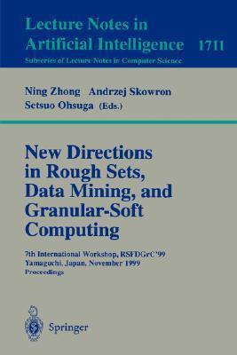 New Directions in Rough Sets, Data Mining, and Granular-Soft Computing: 7th International Workshop, Rsfdgrc99, Yamaguchi, Japan, November 9-11, 1999 Proceedings N. Zhong
