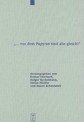 vor dem Papyrus Sind alle gleich!: Papyrologische Beitrage Zu Ehren von Barbel Kramer Raimar Eberhard