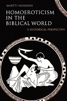 Homoeroticism in the Biblical World: A Historical Perspective  by  Martti Nissinen