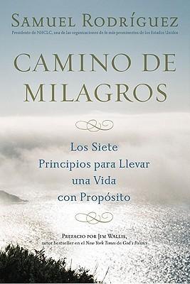 Camino de Milagros: Los Siete Principios Para Llevar una Vida Plena y Con Proposito  by  Samuel Rodriguez