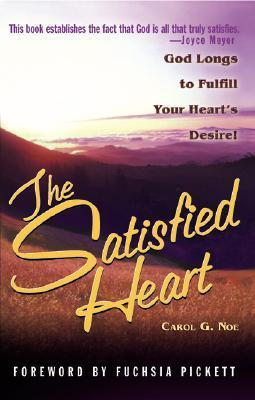 Satisfied Heart, The: God Longs to Fulfill Your Hearts Desire! Carol Noe