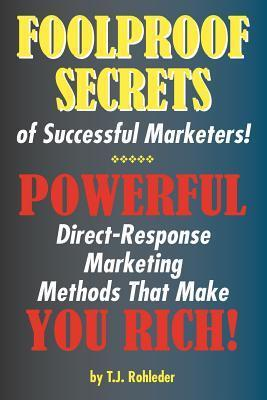 Foolproof Secrets of Successful Marketers!  by  T. Rohleder