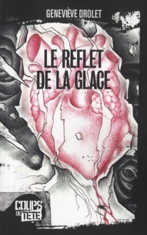 Reflets de la glace  by  Geneviève Drolet