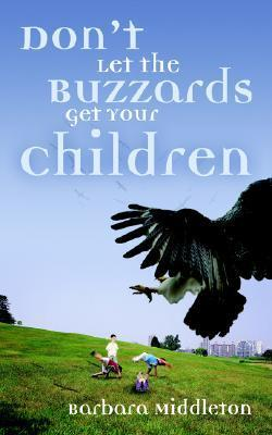 Dont Let the Buzzards Get Your Children  by  Barbara Middleton