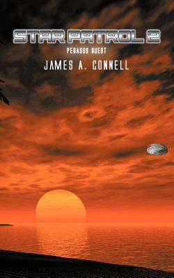 Star Patrol 2: Pegasus Quest James A. Connell