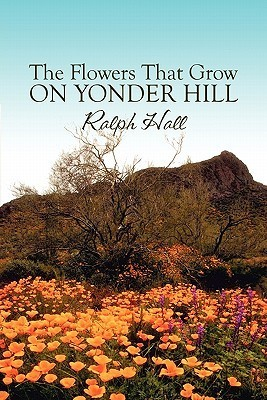 The Flowers That Grow on Yonder Hill Ralph Hall