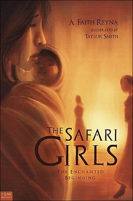 The Safari Girls: The Enchanted Beginning A. Faith Reyna