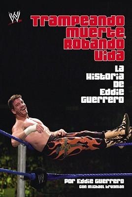 Trampando Mortalidad, Robando Vida (Cheating Death, Stealing Life): The Eddie Guerrero Story Eddie Guerrero