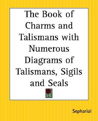 The Book of Charms and Talismans with Numerous Diagrams of Talismans, Sigils and Seals Sepharial