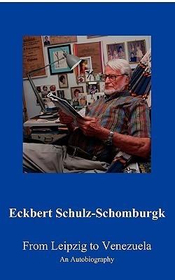 From Leipzig to Venezuela Eckbert Schulz-Schomburgk