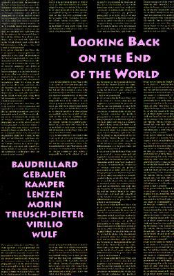 Looking Back on the End of the World  by  Dietmar Kamper