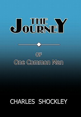 The Journey of One Common Man Charles Shockley