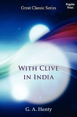 With Clive In India G.A. Henty