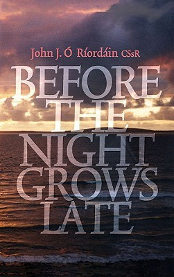 Before the Night Grows Late  by  John J. ORiordain